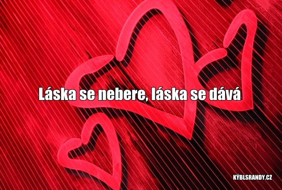 Láska se nebere, láska se dává